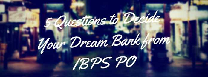 5 Questions to decide your Dream Bank from