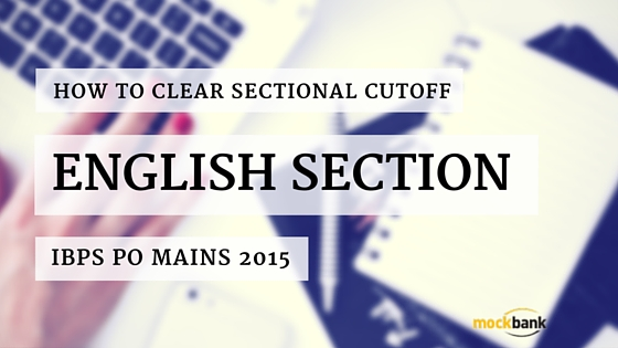 CLEAR SECTIONAL CUTOFF FOR ENGLISH SECTION IBPS PO MAINS 2015