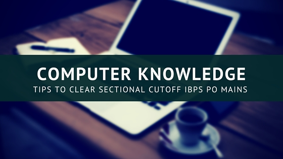 How to clear Computer Knowledge section IBPS PO MAINS 2015