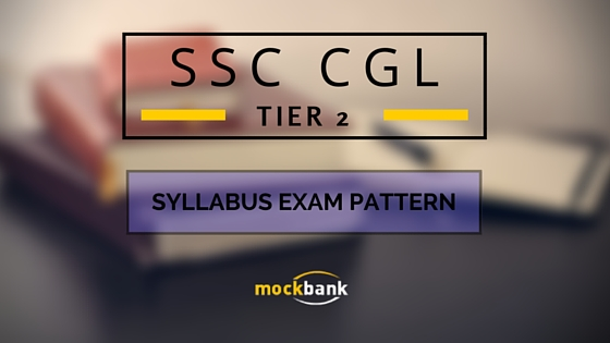 SSC CGL TIER 2 EXAM PATTERN AND SYLLABUS