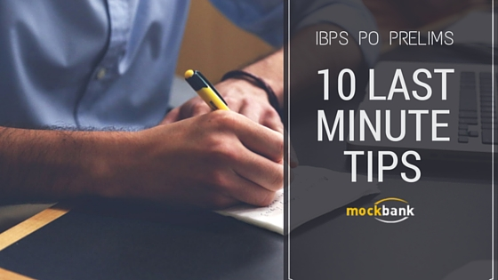 10 Last minute tips to crack IBPS PO Prelims
