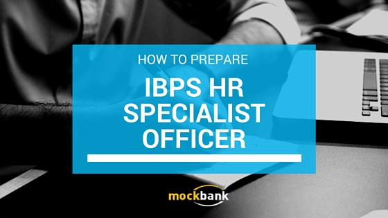 IBPS SO HR Officer Scale I Eligibility, Pattern, Syllabus and Preparation Tips