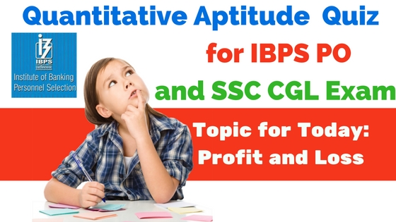 Profit and Loss Questions for IBPS PO and SSC CGL Exams