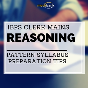 IBPS Clerk Mains Reasoning Pattern, Syllabus, Expected Cutoff and Preparation Tips