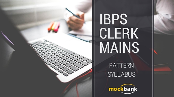 IBPS CLERK MAINS Syllabus and Pattern