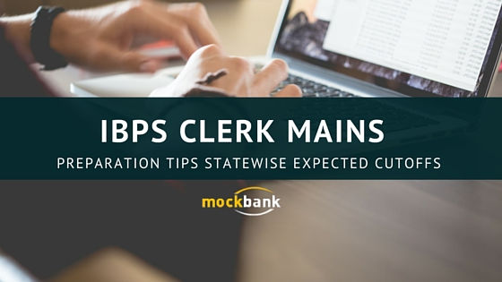 IBPS Clerk Mains Preparation Tips & Statewise Expected Cutoff