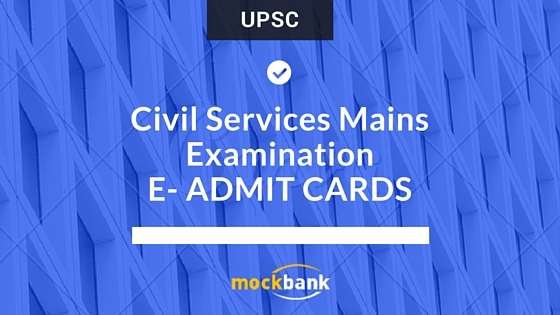 No paper admit cards for UPSC Civil Services Mains Examination E-Admit Cards