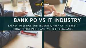Bank PO vs IT Industry : SALARY, PRESTIGE, JOB SECURITY, AREA OF INTEREST, GROWTH PROSPECTS AND WORK LIFE BALANCE