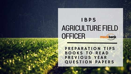 IBPS Agriculture Filed Officer Preparation Tips Books to read and Previous Year Question Papers-min