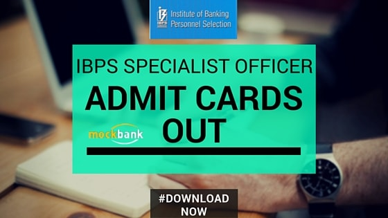 IBPS Specialist Officers Admit Cards Out