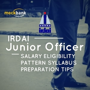 IRDA Junior Officer Recruitment Vacancy, Eligibility, Pattern, Salary, Syllabus and Preparation Tips