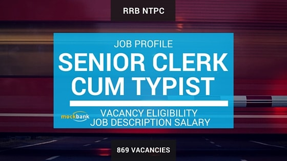 RRB NTPC Senior Clerk cum Typist JOB PROFILE: Job Description, Salary, Vacancy, Educational Qualification