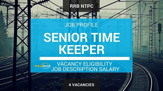 RRB NTPC Senior Time JOB PROFILE: Job Description, Salary, Vacancy, Educational Qualification