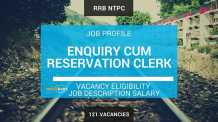 RRB NTPC ENQUIRY CUM RESERVATION CLERK JOB PROFILE: Job Description, Salary, Vacancy, Educational Qualification