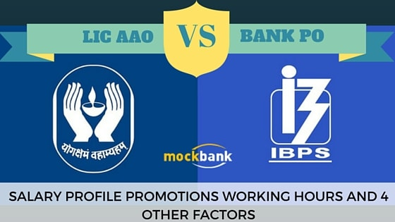 LIC AAO vs Bank PO: Salary, Job Profile, Work Pressure, Working hours, Transfers, Perks and Benefits, Future Growth and Final Verdict