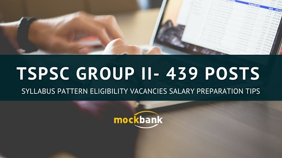 TSPSC Group II- 439 Posts Syllabus Pattern Eligibility Vacancies Preparation Tips