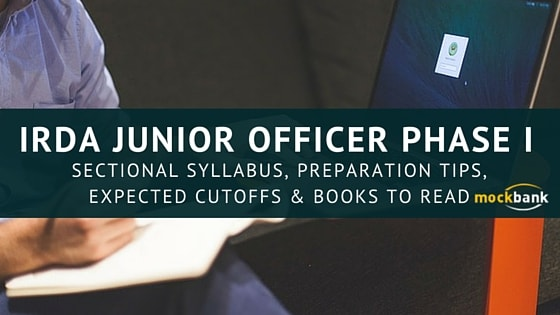IRDA Junior Officer Phase I Sectional Syllabus, Preparation Tips, Expected Cutoffs, and Books to read