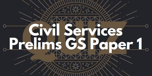 Daily Civil Services Prelims GS Paper 1 Quiz