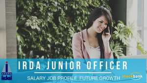 IRDA JUNIOR OFFICER Job Profile, Salary and Future Growth Promotion