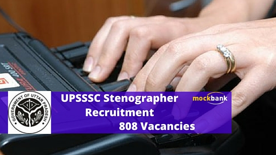 UPSSSC Stenographer Recruitment 808 Vacancies at www.upsssc.gov.in