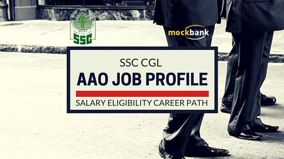 SSC CGL AAO Job Profile Salary Career Path Eligibility Selection