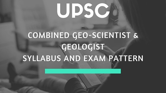 UPSC Combined Geo-Scientist & Geologist Syllabus and Exam Pattern