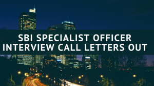 SBI Specialist Officer: Interview Call Letters Out