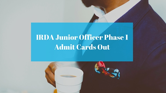 IRDA Junior Officer : Admit Cards Out