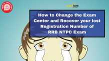 How to Change the Exam Center and Recover your lost Registration Number of RRB NTPC Exam