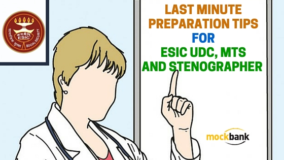 Last Minute Preparation Tips for ESIC UDC, MTS and Stenographer Exam