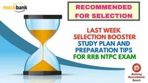 Last Week Selection Booster plan for RRB NTPC Exam