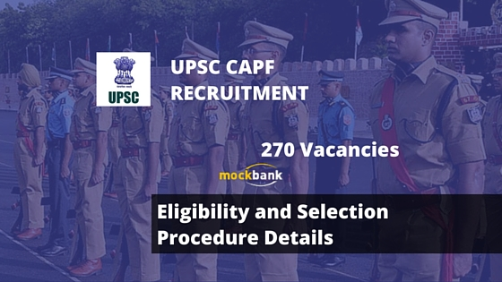UPSC CAPF (AC) Eligibility and Selection Procedure Details