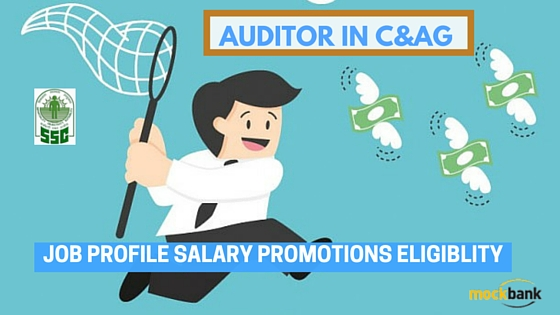 SSC CGL - Auditor in C&AG Job Profile, Career Path, Salary, Qualification and Stage of exam.