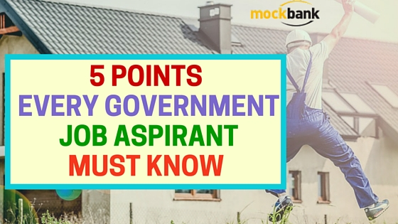 5 Points Every Government Job Aspirant Must Know