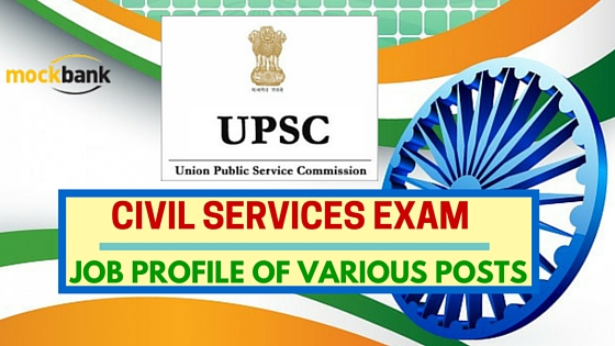 Civil Services Exam Job Profile of Various Posts