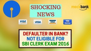 Defaulter in bank Not Eligible for SBI Clerk Exam 2016