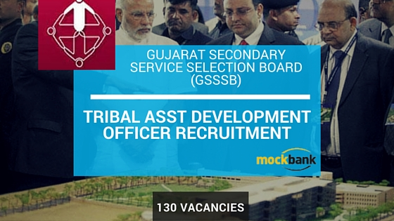 GSSSB Recruitment 130 Vacanciies -Tribal Asst Development Officer Posts.gsssb.gujarat.gov.in