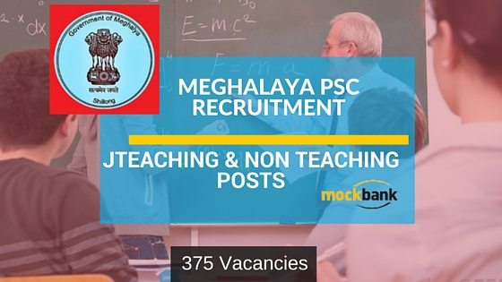 Meghalaya PSC Recruitment 375 Vacancies-Teaching & Non Teaching Posts.mpsc.nic.in