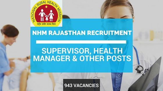 NHM Rajasthan Recruitment 943 Vacancies - Supervisor & Other Posts.rajswasthya.nic.in