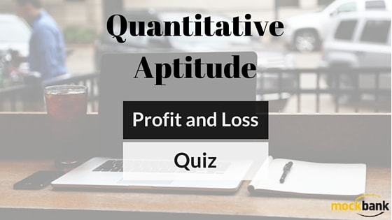 Profit and Loss Questions Quantitative Aptitude Quiz