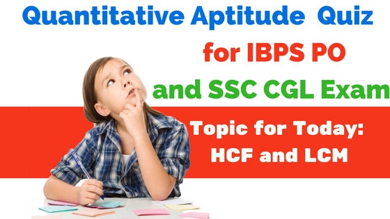 Quantitative Aptitude Quiz : HCF and LCM Questions for IBPS and SSC Exams