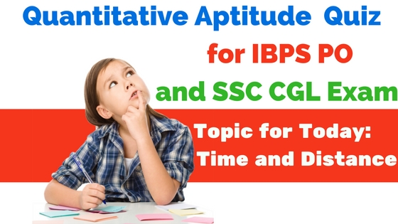 Quantitative Aptitude Quiz : Time and Distance Questions for IBPS PO and SSC CGL