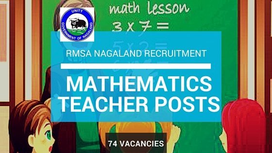 RMSA Nagaland Recruitment 74 Vacancies - Mathematics Teacher Posts