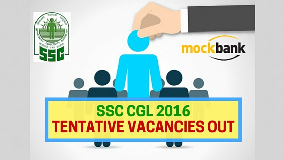 SSC CGL 2016 Tentative Vacancies Out