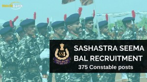 Sashastra Seema Bal Recruitment 375 Vacancies - Constable Posts.www.ssbrectt.gov.in