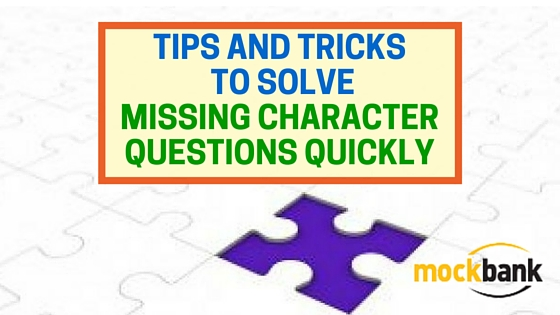 Tips and Tricks to solve Missing Character Questions Quickly