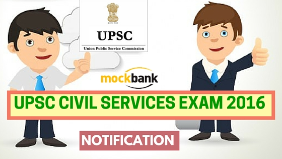 UPSC Civil Services Exam 2016 Notification
