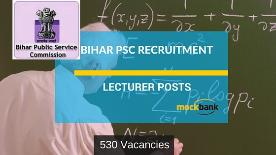 Bihar PSC Recruitment 530 Vacancies- lecturer Posts.bpsc.bih.nic.in