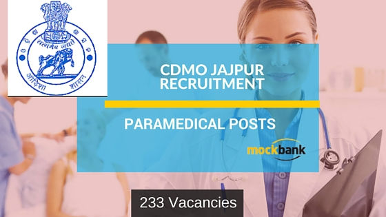 CDMO Jajpur Recruitment 233 Vacancies- Paramedical Posts.www.jajpur.nic.in