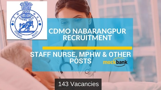 CDMO Nabarangpur Recruitment - Staff Nurse, MPHW & Other Posts